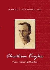 Christian Keyßer – Mission im Leben der Menschen | Traugott Farnbacher und Philipp Hauensteinn (Hrsg.), 2011