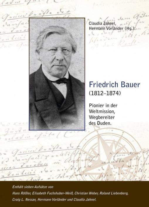 Friedrich Bauer (1812 – 1874 – Pionier in der Weltmission, Wegbereiter des Duden | Claudia Jahnel und Hermann Vorländer (Hrsg.), 2013