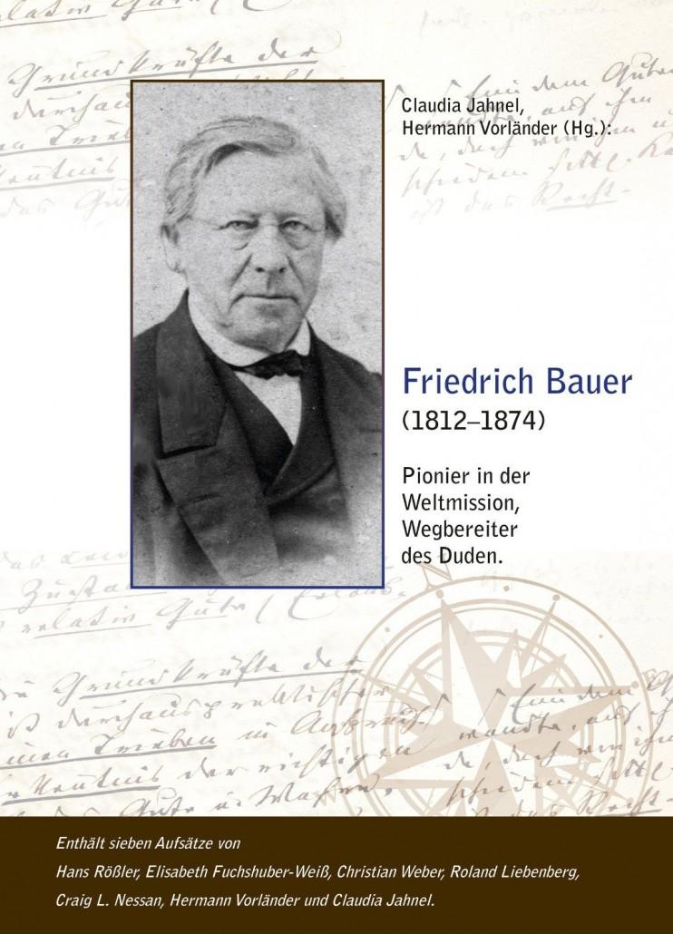 Friedrich Bauer (1812 – 1874 – Pionier in der Weltmission, Wegbereiter des Duden   Claudia Jahnel und Hermann Vorländer (Hrsg.), 2013