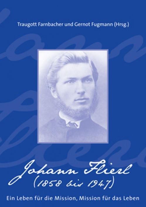 Johann Flierl (1858 bis 1947) – Ein Leben für die Mission, Mission für das Leben | Traugott Farnbacher und Gernot Fugmann (Hrsg.), 2008