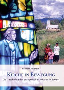 Kirche in Bewegung – Die Geschichte der evangelischen Mission in Bayern | Hermann Vorländer (Hrsg.), 2014